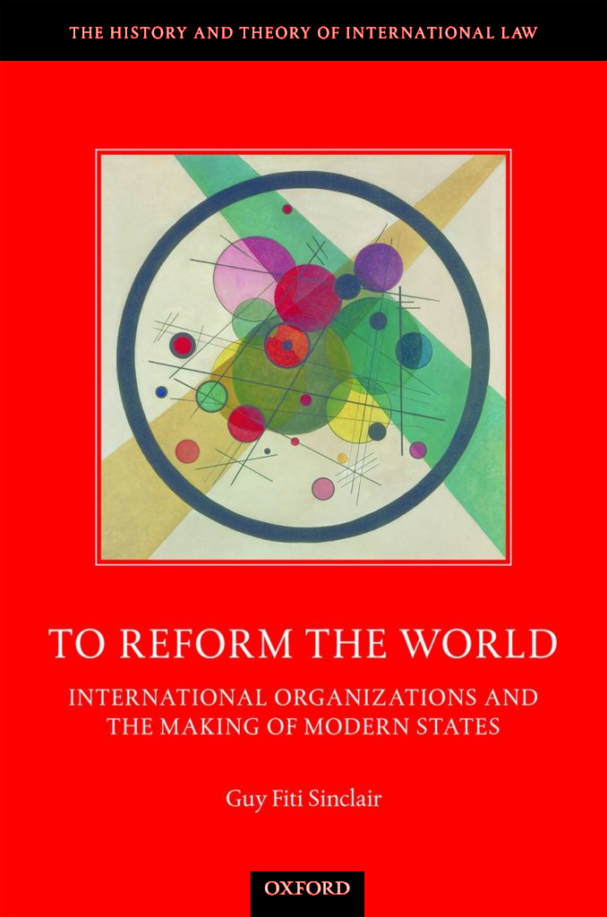 "picture of the front cover of ""To Reform the World International Organizations and the Making of Modern States"" by Guy Fiti Sinclair"